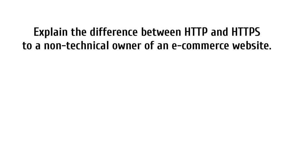 Explain the difference between HTTP and HTTPS t...