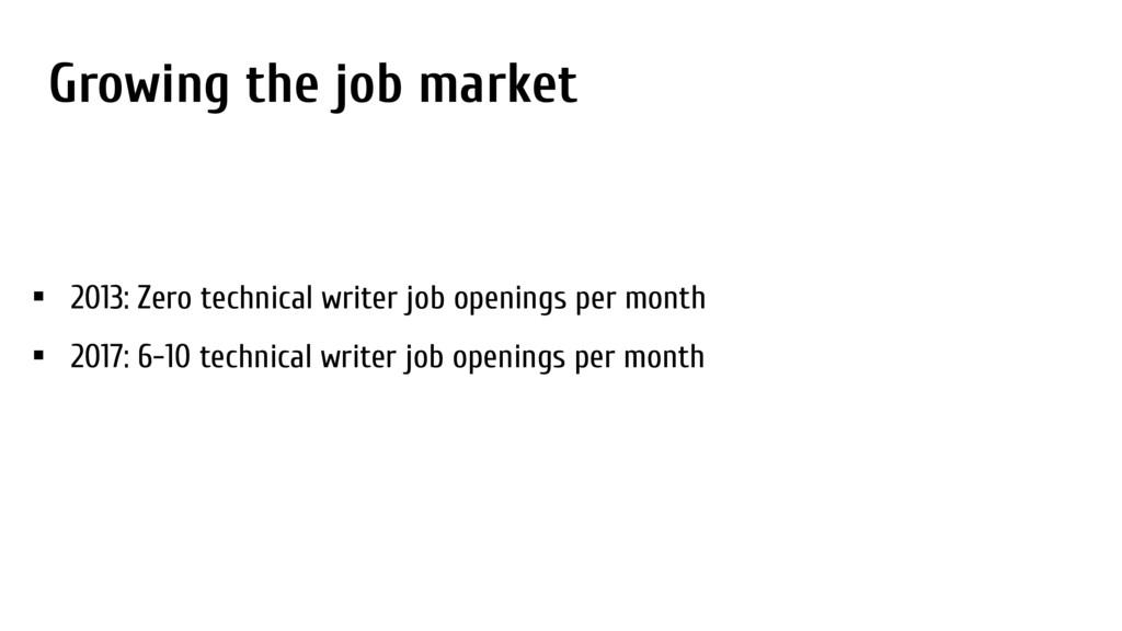 Growing the job market • 2013: Zero technical w...