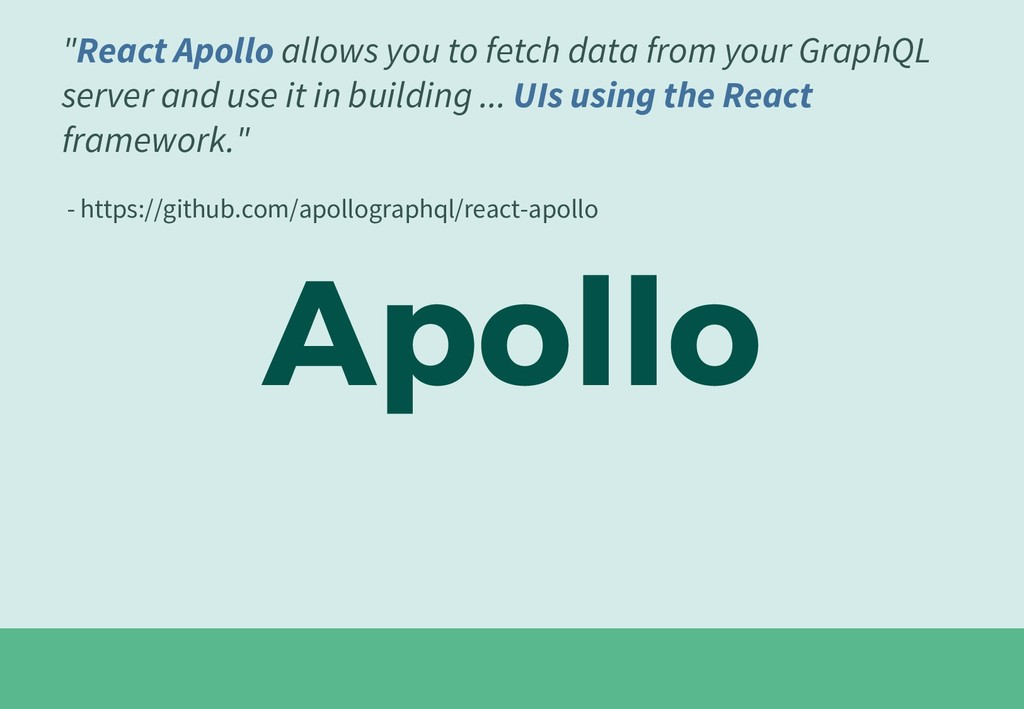 "Apollo ""React Apollo allows you to fetch data f..."