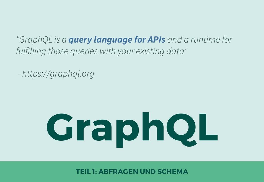"""GraphQL TEIL 1: ABFRAGEN UND SCHEMA """"GraphQL is..."""
