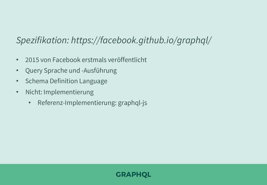 GRAPHQL Spezifikation: https://facebook.github....