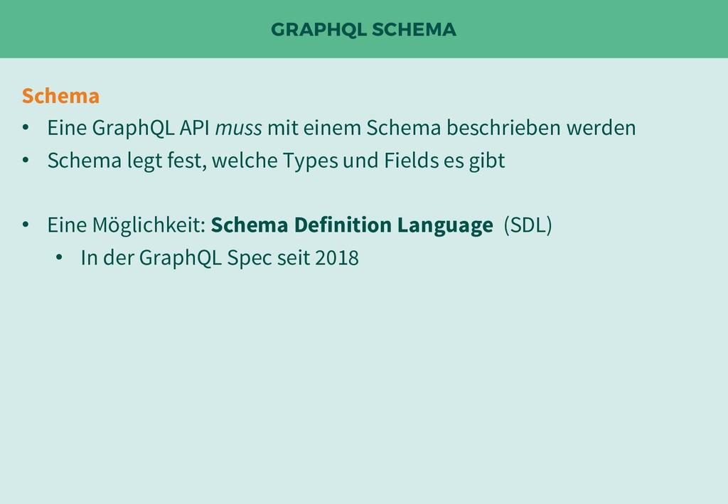 GRAPHQL SCHEMA Schema • Eine GraphQL API muss m...
