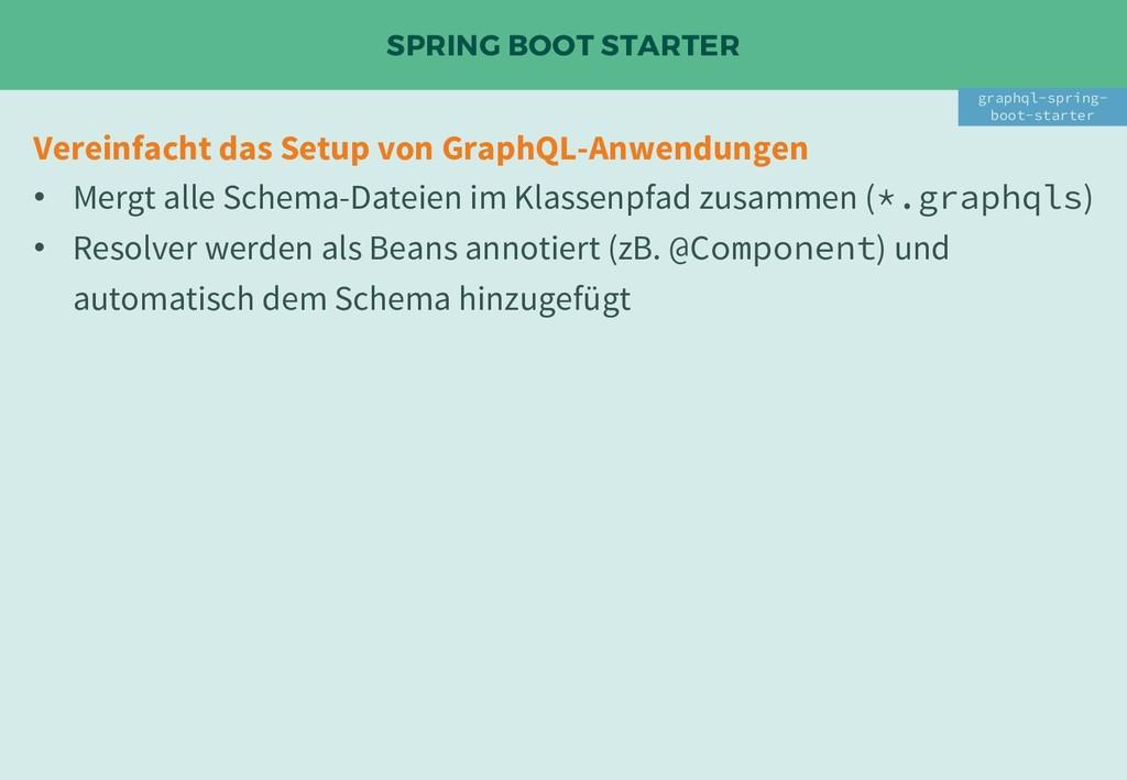 SPRING BOOT STARTER Vereinfacht das Setup von G...