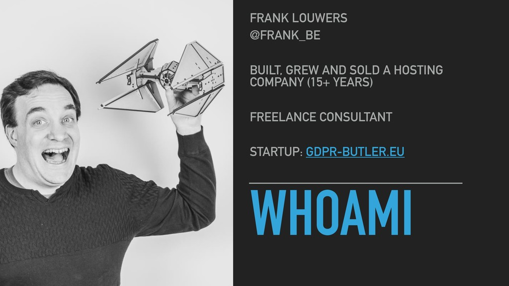 WHOAMI FRANK LOUWERS @FRANK_BE BUILT, GREW AND ...