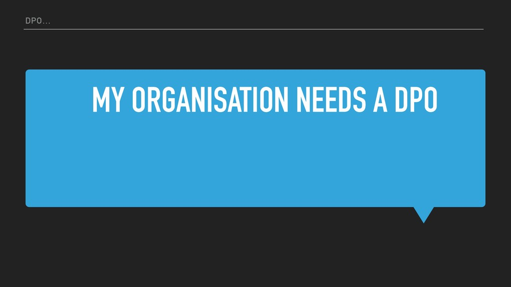 MY ORGANISATION NEEDS A DPO DPO…