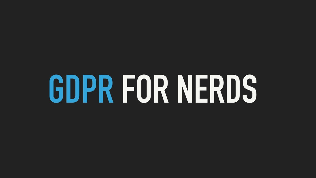 GDPR FOR NERDS