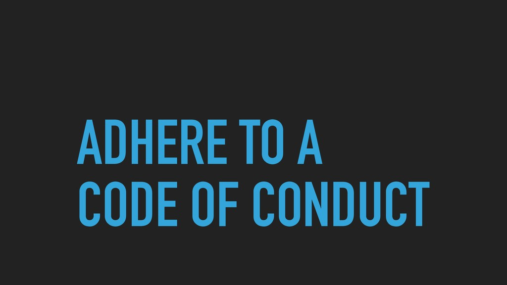 ADHERE TO A CODE OF CONDUCT