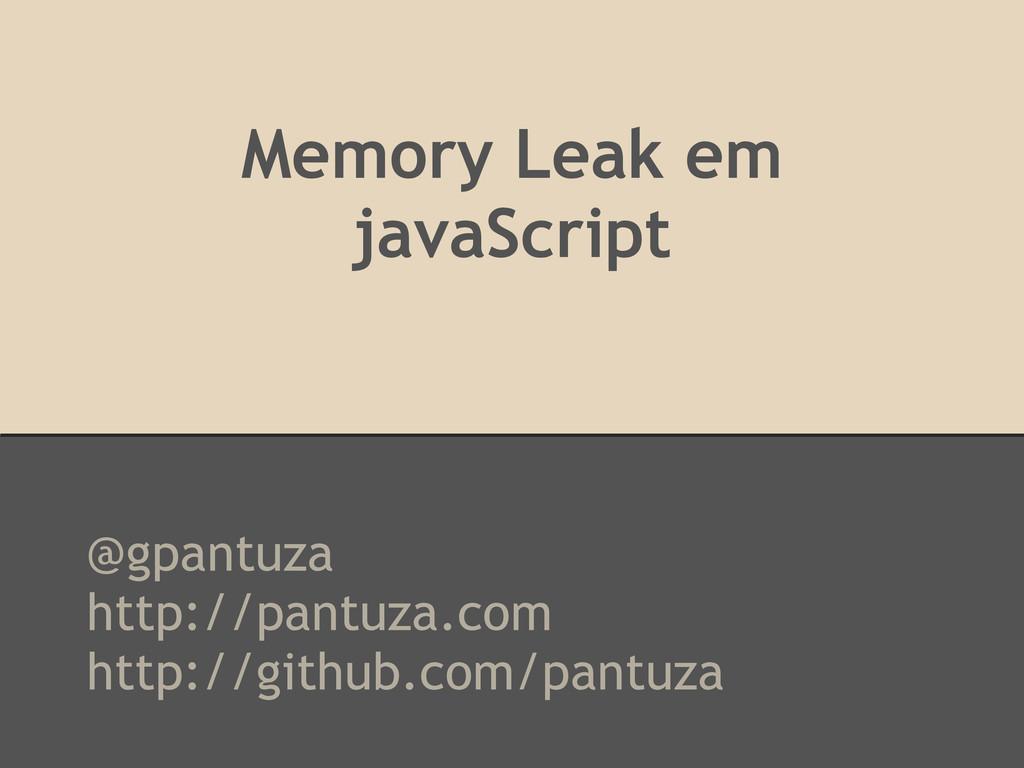 Memory Leak em javaScript @gpantuza http://pant...