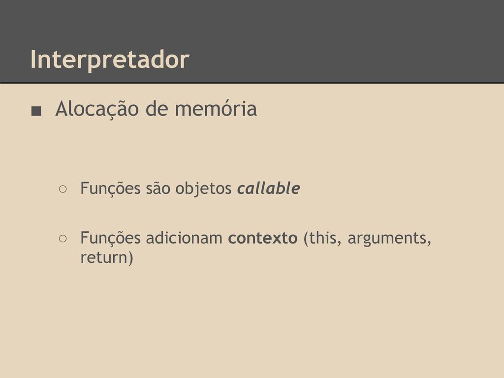 Interpretador ■ Alocação de memória ○ Funções s...