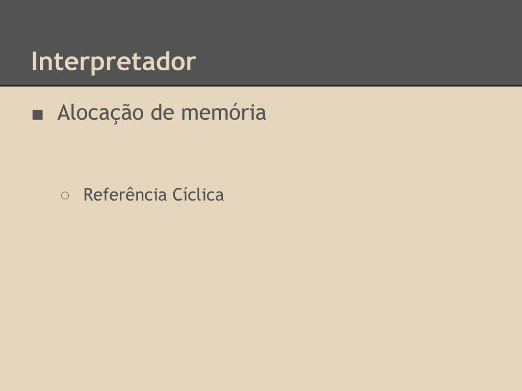 Interpretador ■ Alocação de memória ○ Referênci...