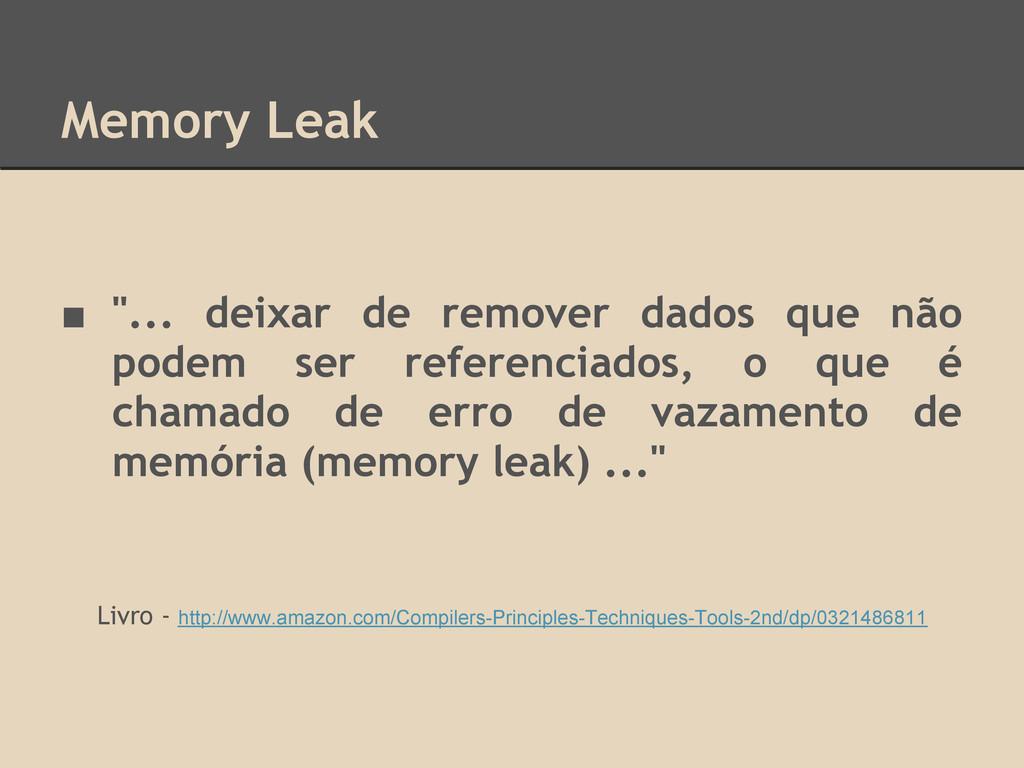 """Memory Leak ■ """"... deixar de remover dados que ..."""