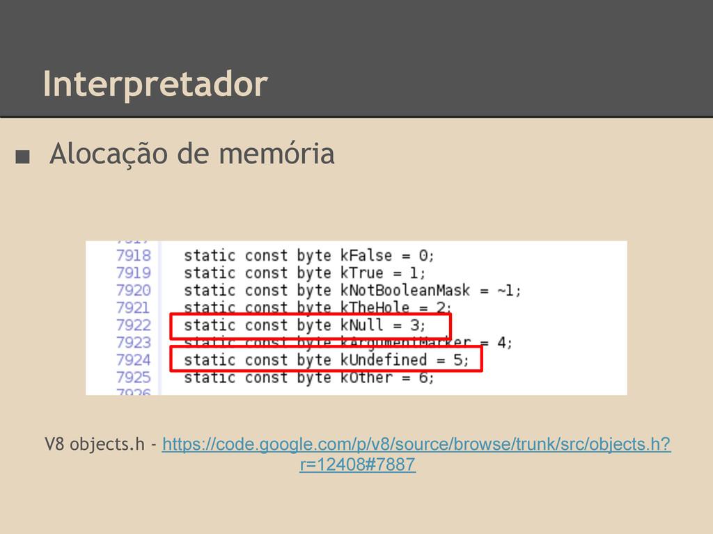 Interpretador ■ Alocação de memória V8 objects....