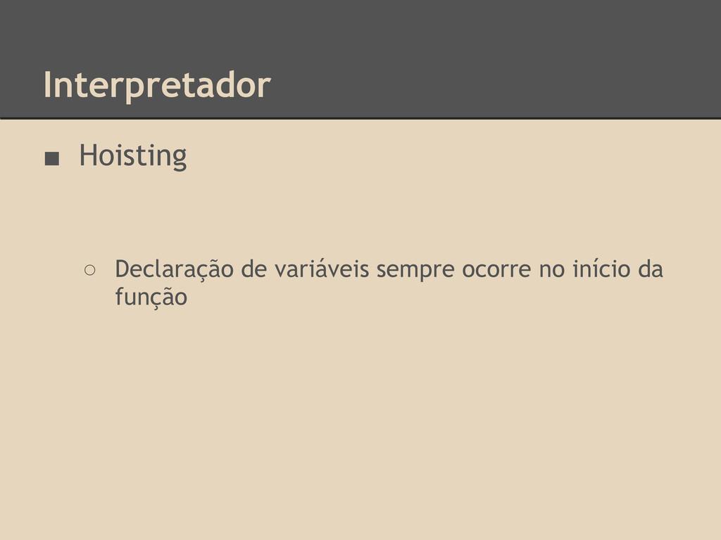 Interpretador ■ Hoisting ○ Declaração de variáv...