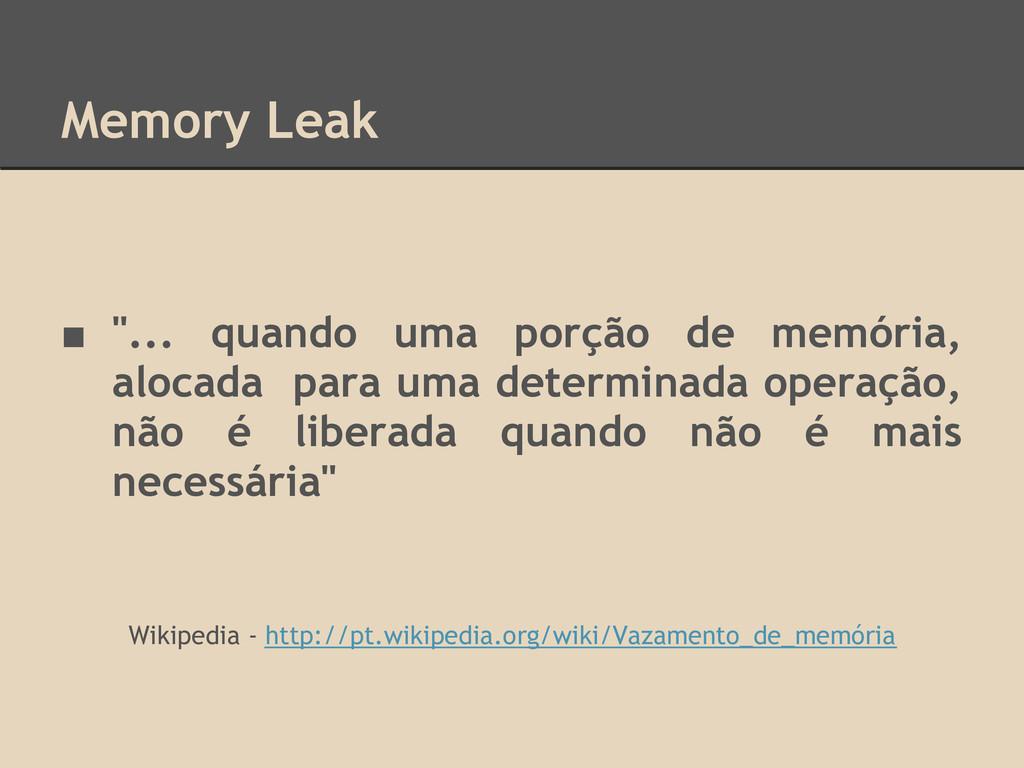 """Memory Leak ■ """"... quando uma porção de memória..."""