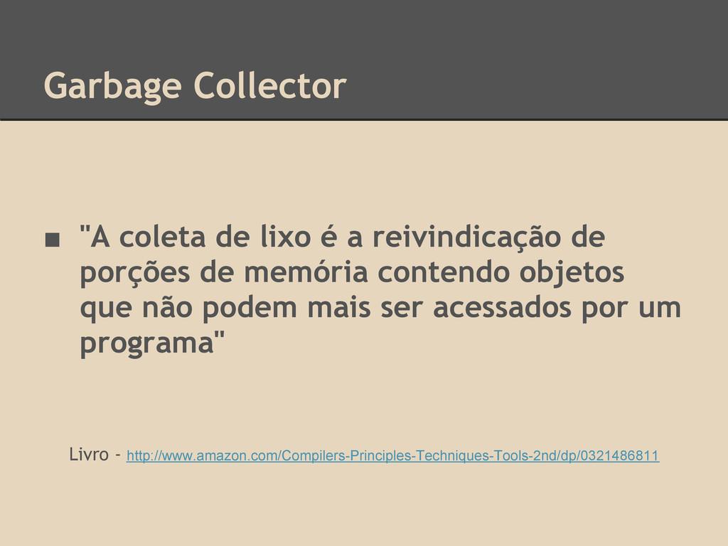 """Garbage Collector ■ """"A coleta de lixo é a reivi..."""
