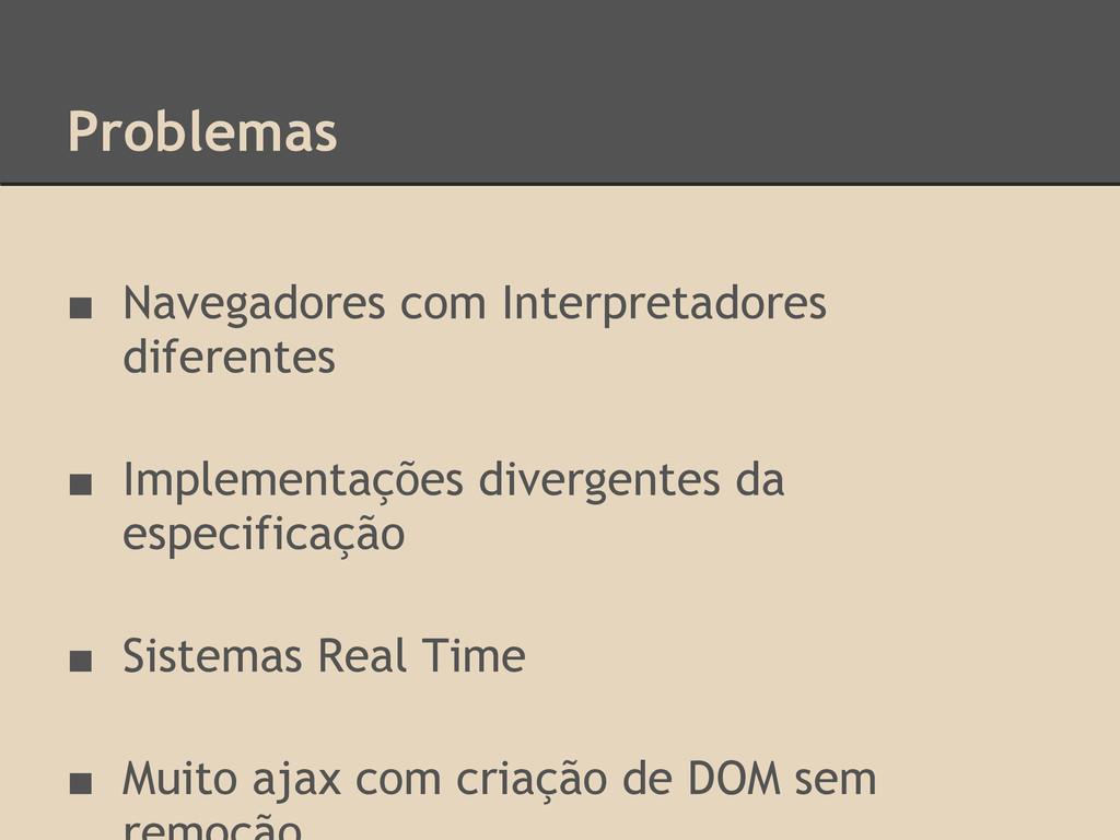 Problemas ■ Navegadores com Interpretadores dif...