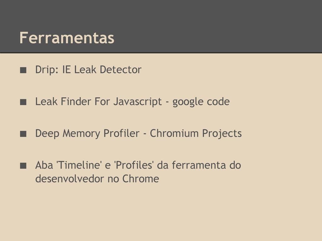 Ferramentas ■ Drip: IE Leak Detector ■ Leak Fin...