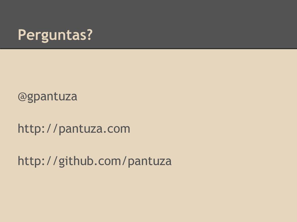 Perguntas? @gpantuza http://pantuza.com http://...