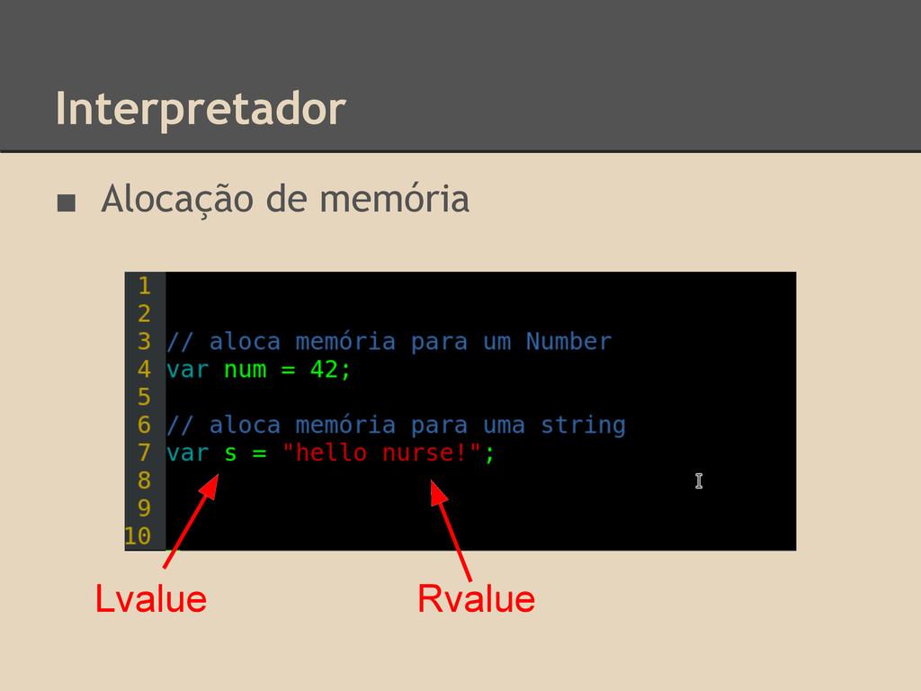 Interpretador ■ Alocação de memória Lvalue Rval...