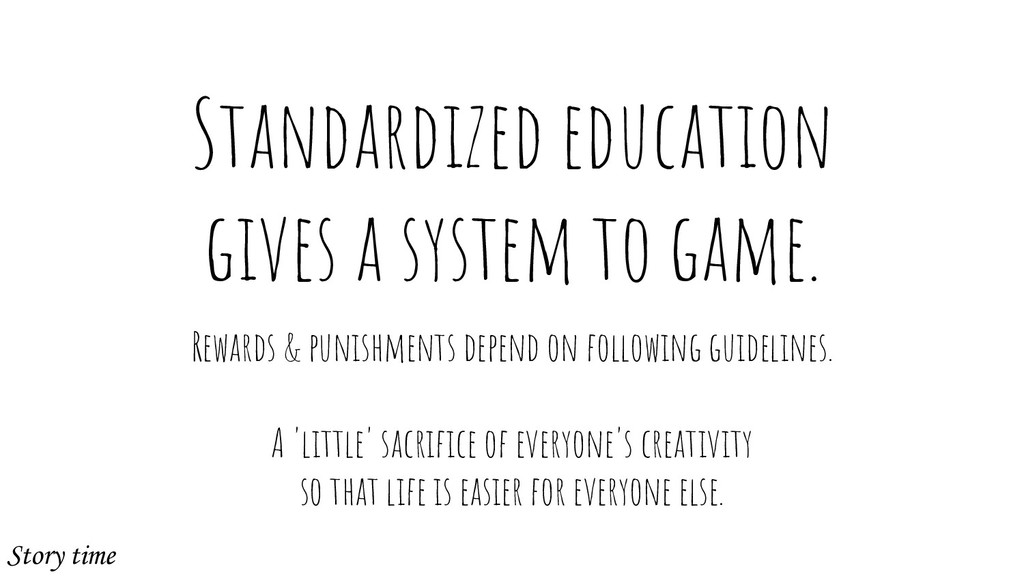 Standardized education gives a system to game. ...