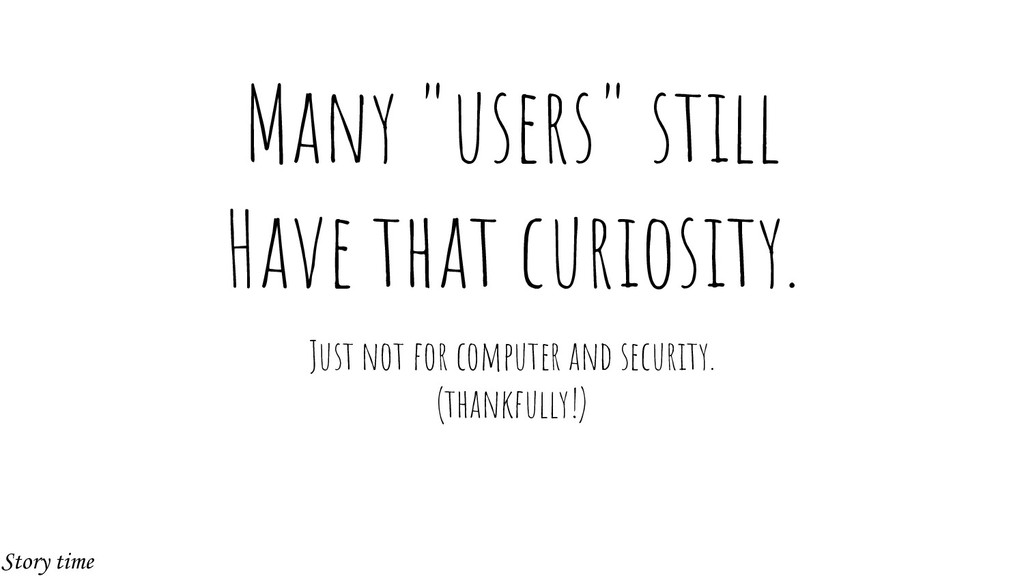 "Many ""users"" still Have that curiosity. Just no..."