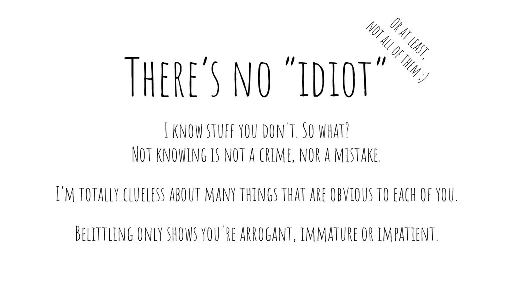 "There's no ""idiot"" I know stuff you don't. So w..."