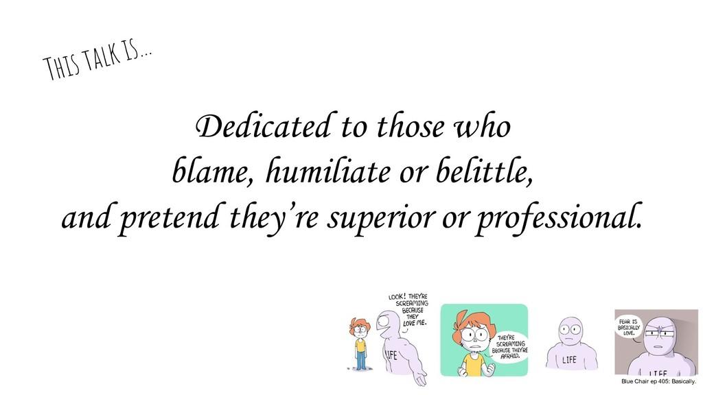 Dedicated to those who blame, humiliate or beli...