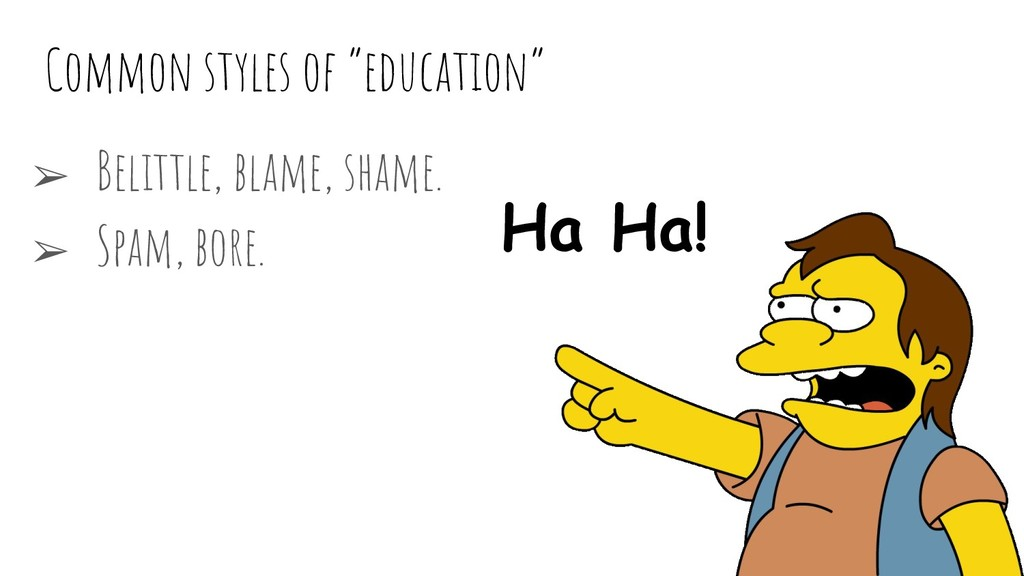 "Common styles of ""education"" ➢ Belittle, blame,..."