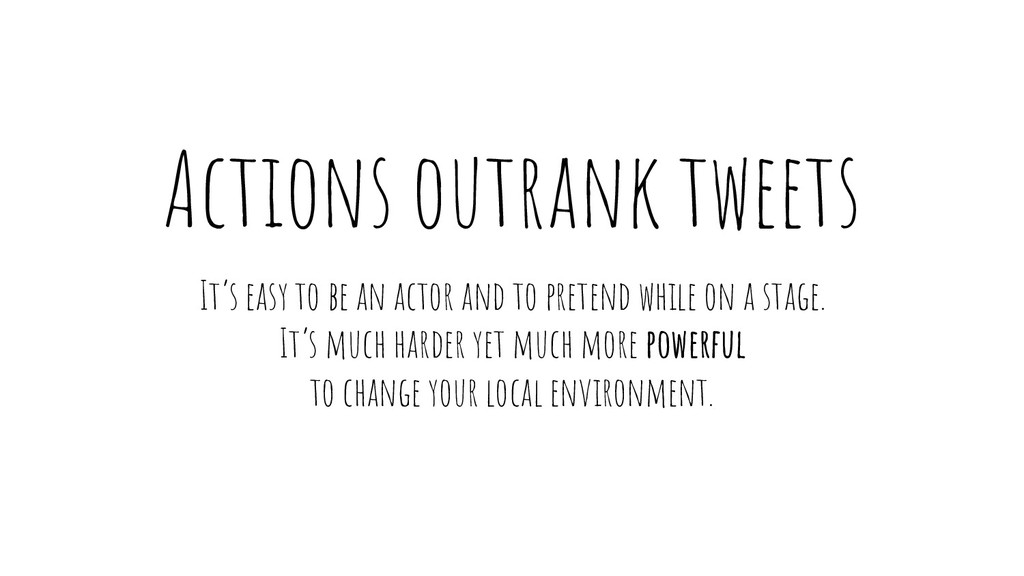 Actions outrank tweets It's easy to be an actor...