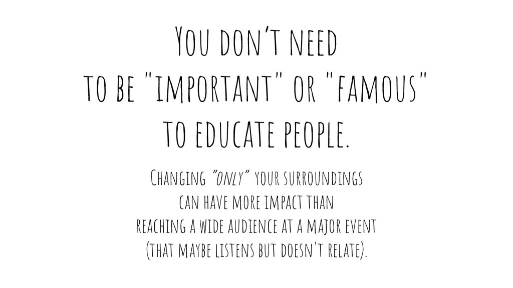 "You don't need to be ""important"" or ""famous"" to..."