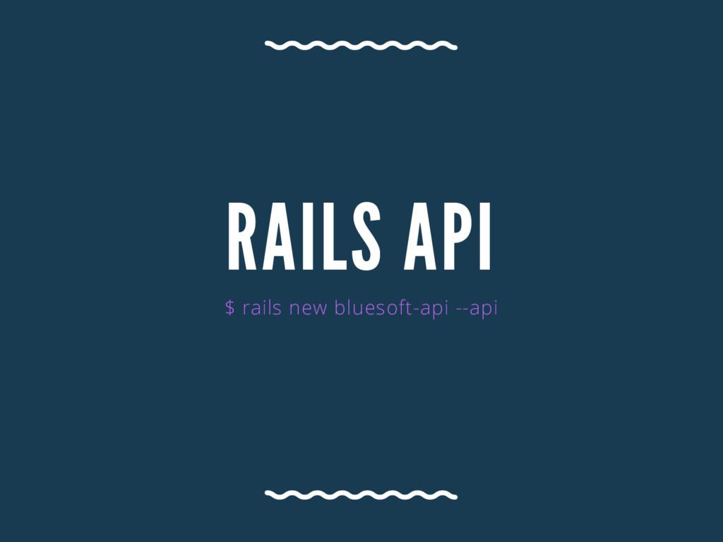 RA ILS A PI $ rails new bluesoft-api --api