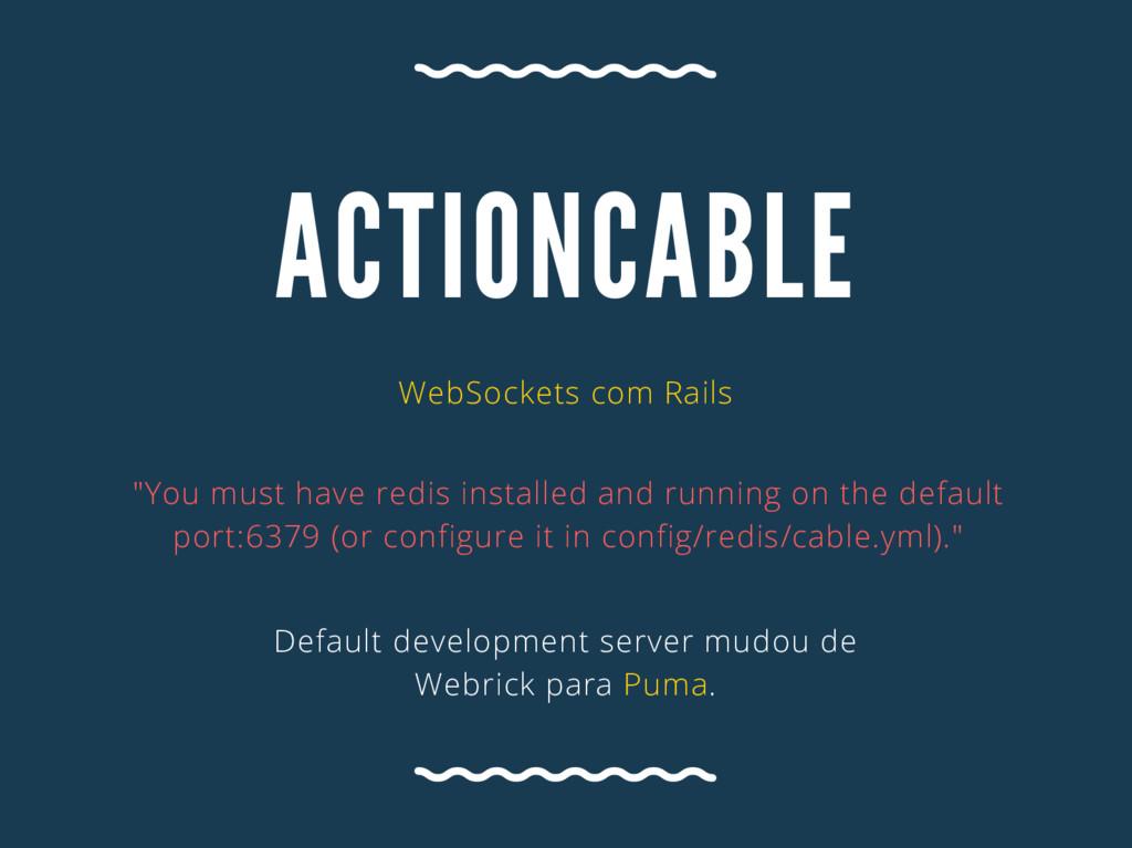 """A CTIONCA BLE WebSockets com Rails """"You must ha..."""