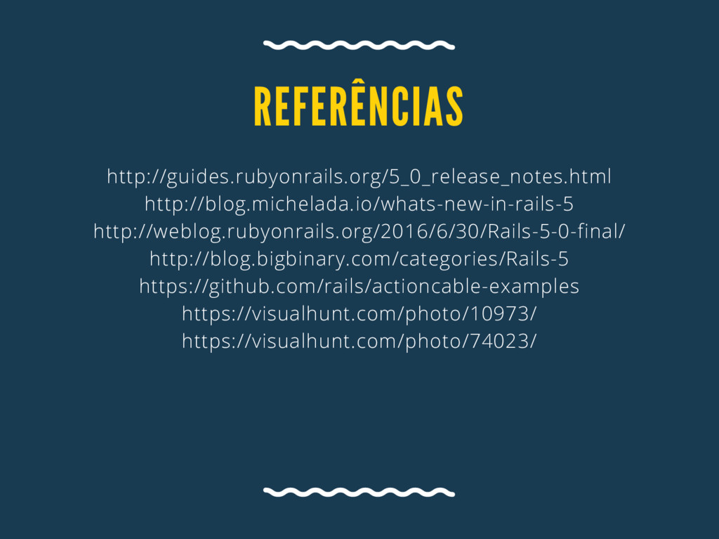 REFERÊNCIA S http://guides.rubyonrails.org/5_0_...