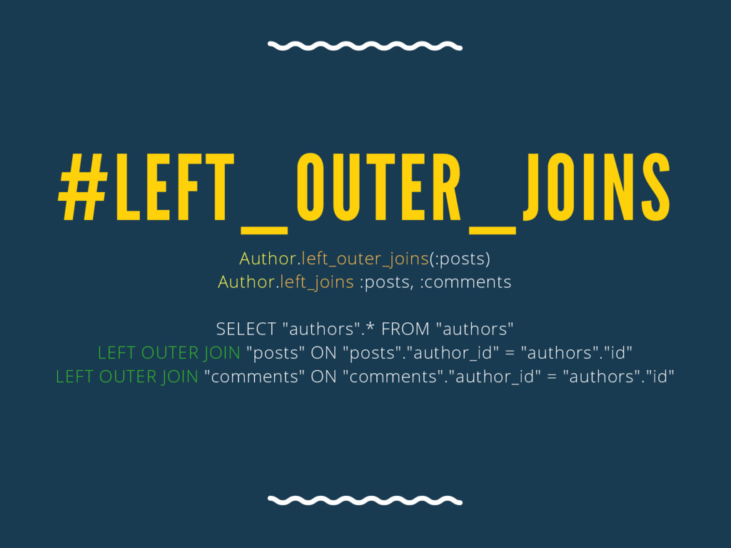 # LEFT_ OUTER_ JOINS Author.left_outer_joins(:p...
