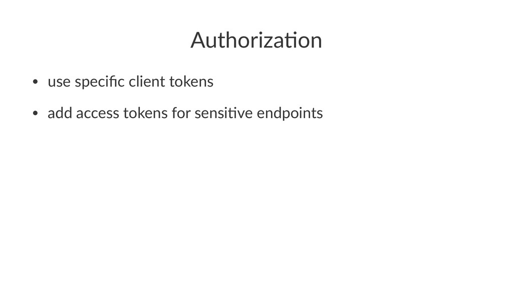 Authoriza*on • use specific client tokens • add ...