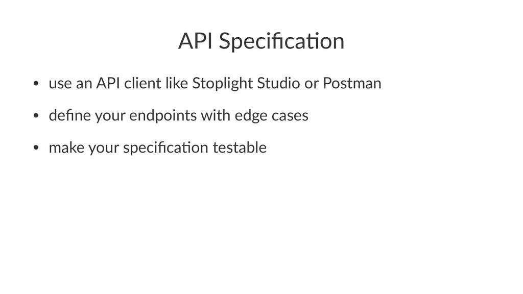 API Specifica,on • use an API client like Stopli...