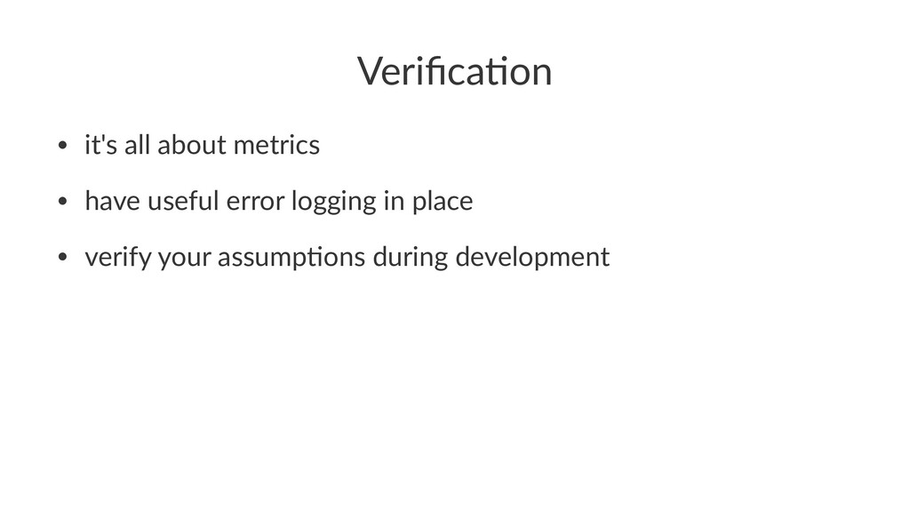 Verifica(on • it's all about metrics • have usef...