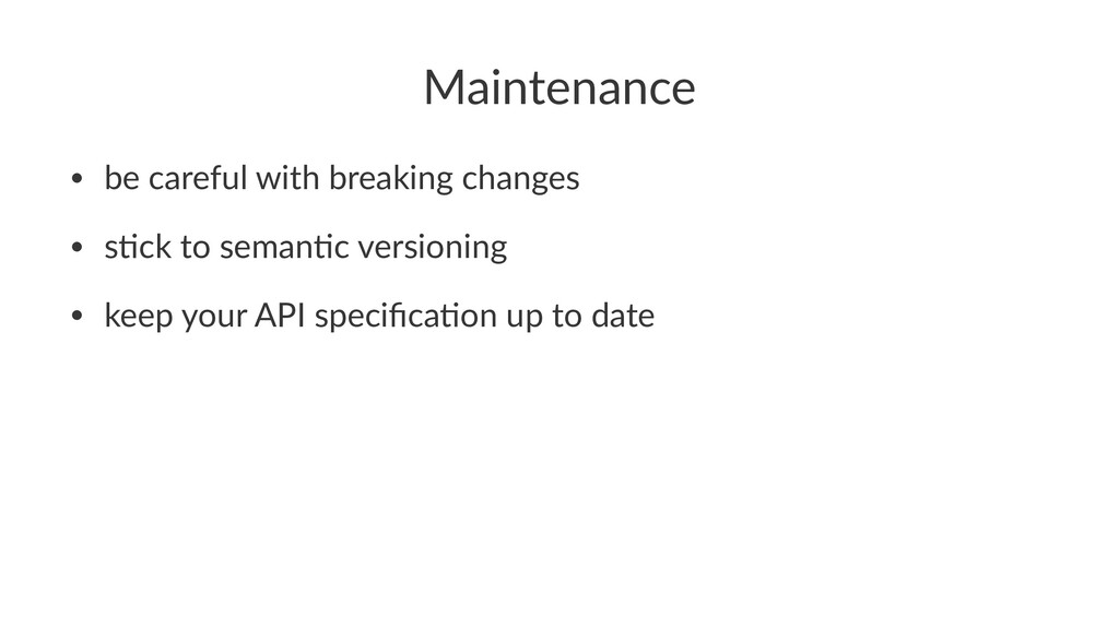 Maintenance • be careful with breaking changes ...