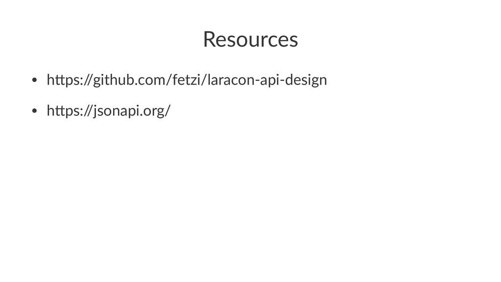 Resources • h#ps:/ /github.com/fetzi/laracon-ap...