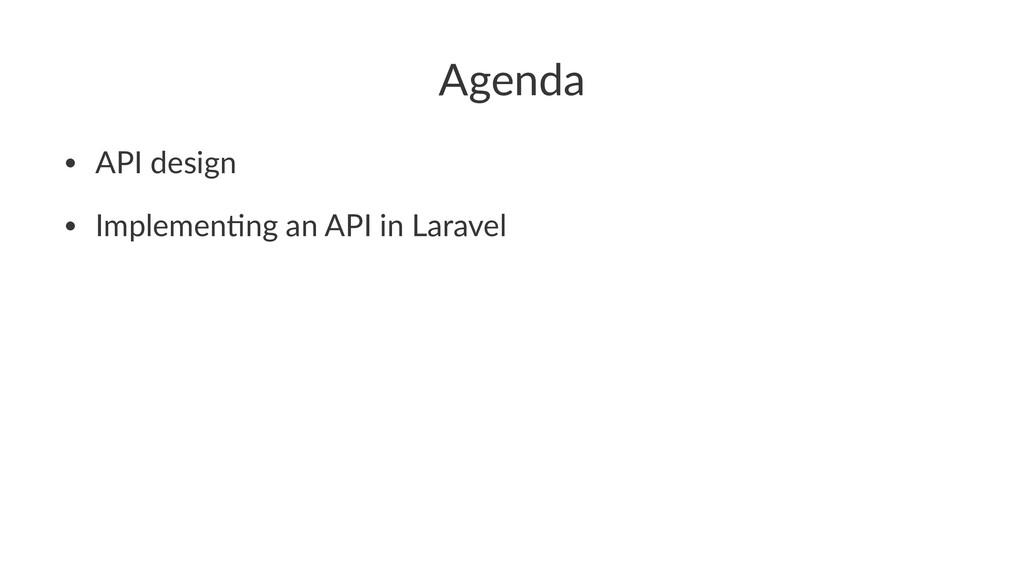 Agenda • API design • Implemen/ng an API in Lar...
