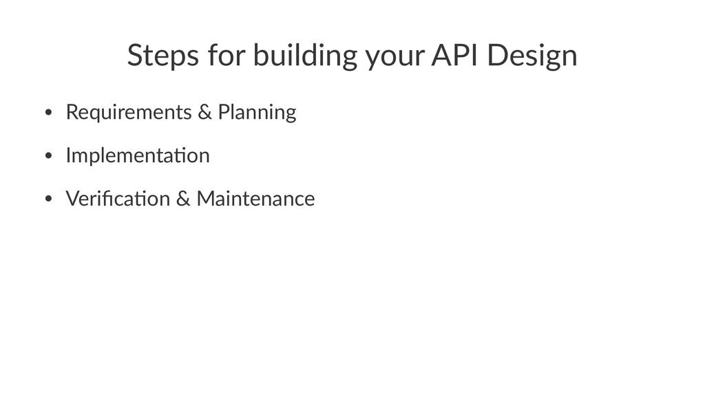 Steps for building your API Design • Requiremen...