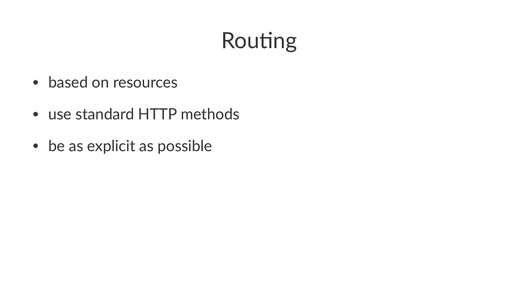 Rou$ng • based on resources • use standard HTTP...