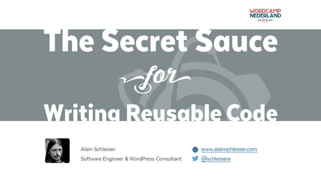 The Secret Sauce Writing Reusable Code Alain Sc...