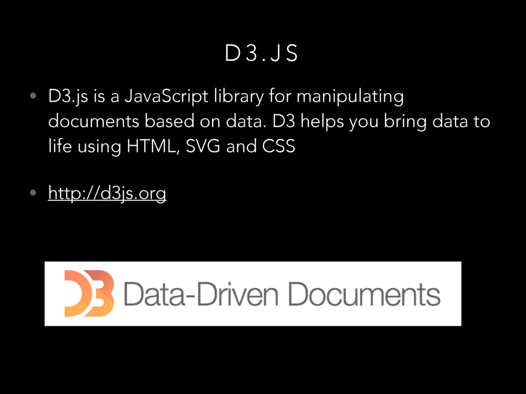 D 3 . J S • D3.js is a JavaScript library for m...
