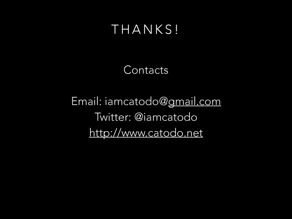 T H A N K S ! Contacts ! Email: iamcatodo@gmail...