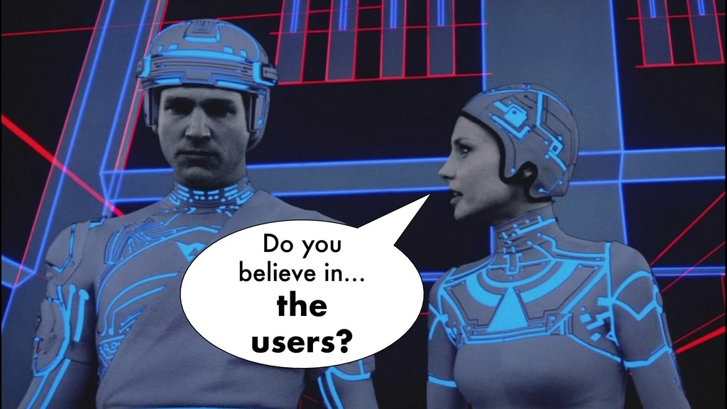Do you believe in… the users?