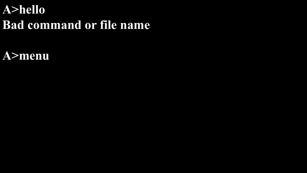 A>hello Bad command or file name A>menu
