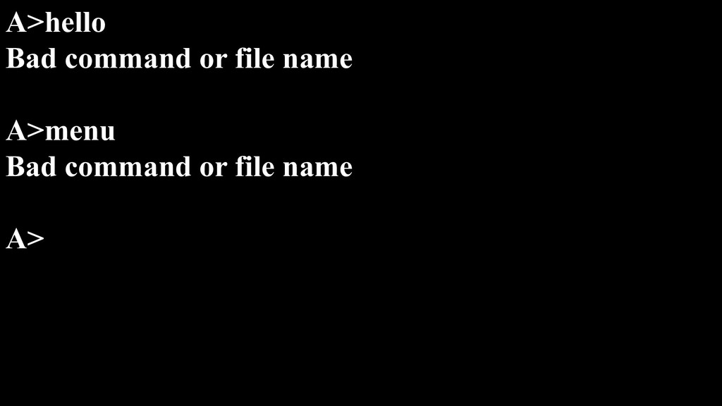 A>hello Bad command or file name A>menu Bad com...