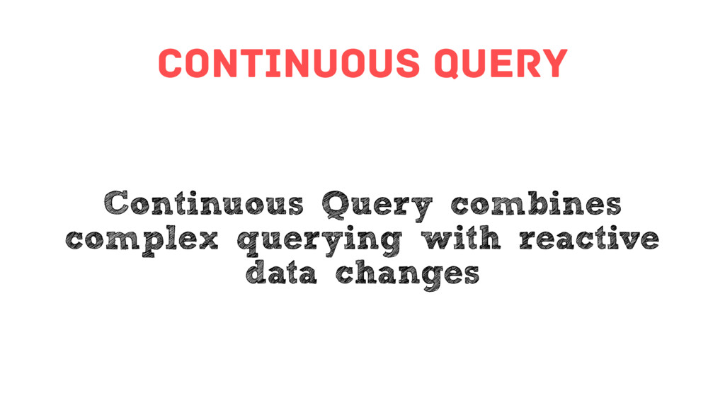 continuous query Continuous Query combines comp...