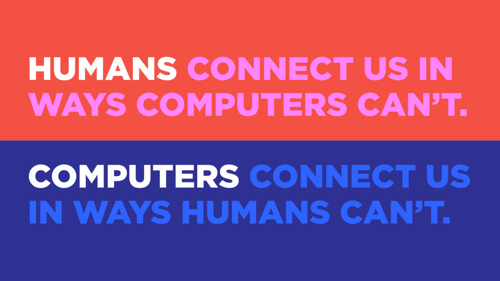 HUMANS CONNECT US IN WAYS COMPUTERS CAN'T. COMP...
